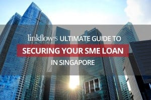 Linkflow's Ultimate Guide To Securing Your SME Loan In Singapore